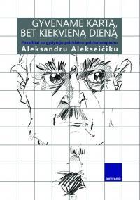 """A.Alekseičiko knyga """"Gyvename kartą, bet ne kiekvieną dieną"""""""