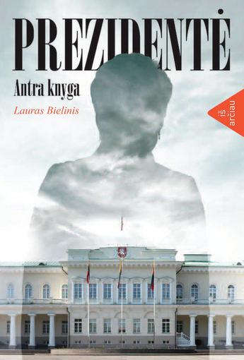 "Knygos viršelis/Lauro Bielinio knygos ""Prezidentė"" viršelis"