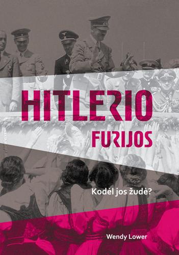 """Wendy Lower bestseleris """"Hitlerio furijos. Kodėl jos žudė?"""""""