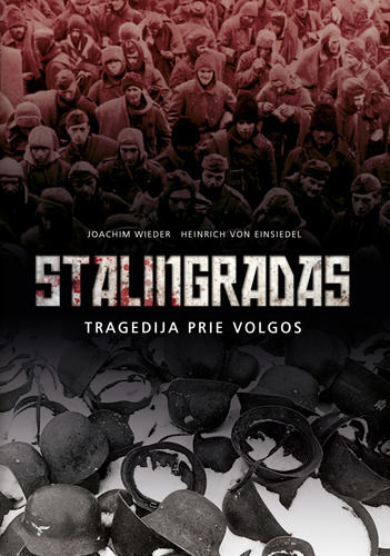 "Joachimas Wiederis ir Heinrichas von Einsiedelis ""Stalingradas: tragedija prie Volgos"""