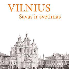 """Leidyklos nuotr./Laimonas Briedis """"Vilnius savas ir svetimas"""""""