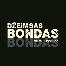"""Bernardo Gailiaus knyga """"Džeimsas Bondas. Mitas ir politika"""""""