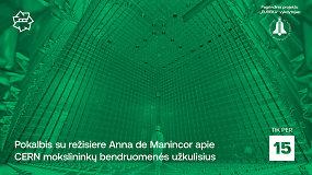 """""""Kino pavasaris"""": pokalbis su režisiere Anna de Manincor apie CERN mokslininkų bendruomenės užkulisius"""