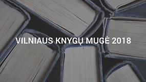 Vilniaus knygų mugė 2018: svarbiausi faktai, užsienio svečiai, rekomenduojamos knygos ir renginiai