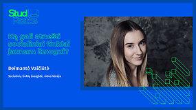 STUDFESTAS: Deimantė Vaičiūtė – Ką gali atnešti socialiniai tinklai jaunam žmogui?