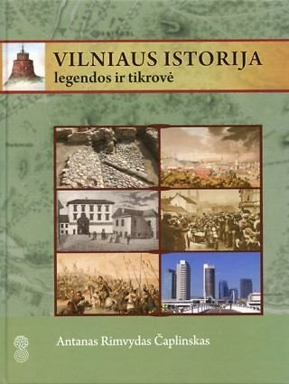 """Leidyklos nuotr./Antanas Rimvydas Čaplinskas """"Vilniaus istorija. Legendos ir tikrovė"""""""