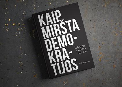 """Steven Levitsky, Daniel Ziblatt """"Kaip miršta demokratijos: istorijos pamokos ateičiai"""""""