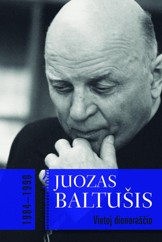 """Lietuvos rašytojų sąjungos leidyklos nuotr./Juozas Baltušis """"Vietoj dienoraščio"""" III tomas"""