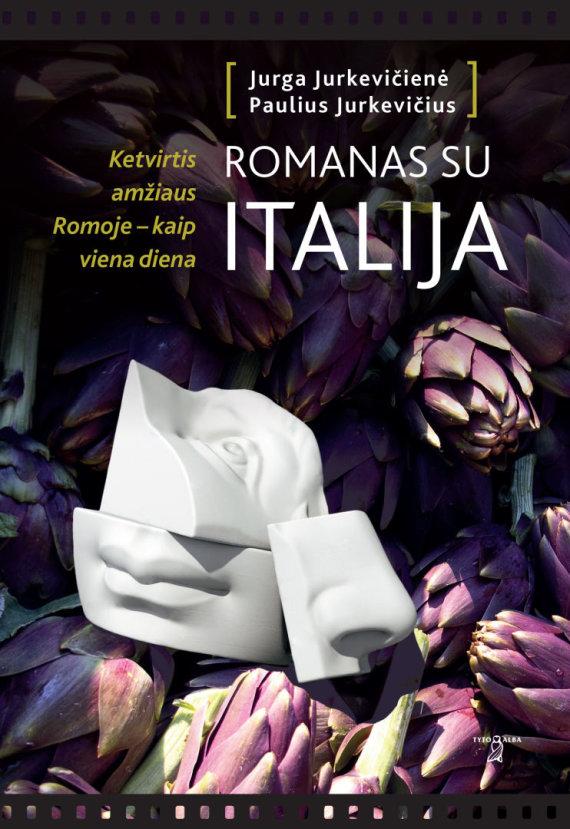 """Leidyklos nuotr./Paulius ir Jurga Jurkevičiai """"Romanas su Italija. Ketvirtis amžiaus Romoje – kaip viena diena"""""""