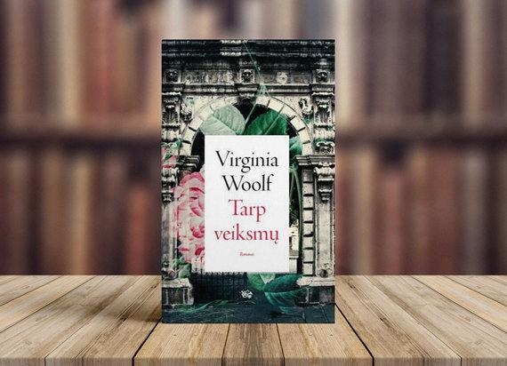 """Virginia Woolf """"Tarp veiksmų"""""""