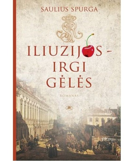Knygos viršelis/Saulius Spurga – Iliuzijos irgi gėlės