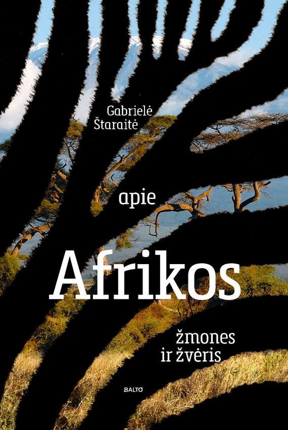 """Knygos viršelis/Gabrielė Štaraitė """"Apie Afrikos žmones ir žvėris"""""""
