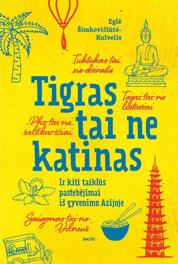 """Knygos viršelis/Eglė Šimkevičiūtė-Kulvelis """"Tigras tai ne katinas"""""""