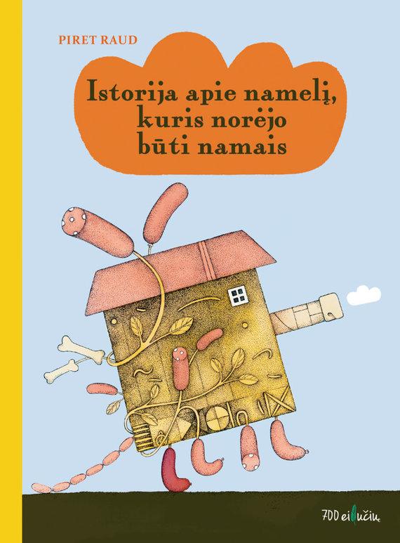 """Knygos viršelis/Piret Raud """"Istorija apie namelį, kuris norėjo būti namais"""""""