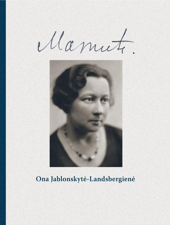 "Knygos viršelis/""Mamutė. Ona Jablonskytė-Landsbergienė"""
