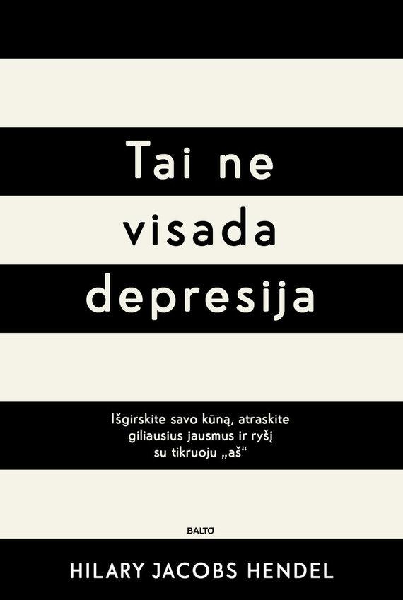"""BALTO leidybos namų nuotr./Hilary Jacobs Hendel """"Tai ne visada depresija"""""""