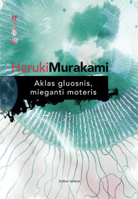 """Knygos viršelis/Haruki Murakami """"Aklas gluosnis, mieganti moteris""""."""