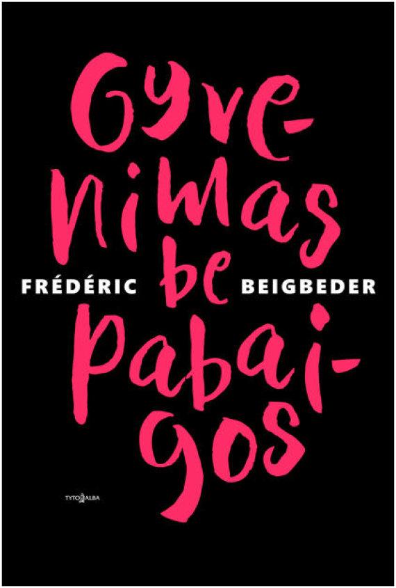 "Leidyklos nuotr./Frédéricas Beigbeder ""Gyvenimas be pabaigos"""