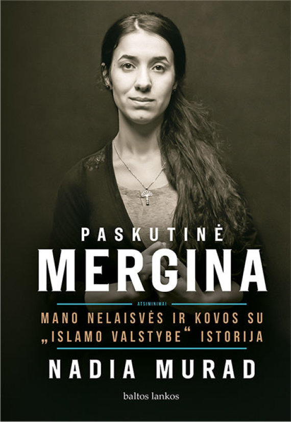 """Knygos viršelis/Nadia Murad """"Paskutinė mergina. Mano nelaisvės ir kovos su """"Islamo valstybe"""" istorija"""""""