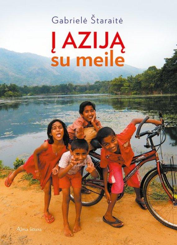 """Gabrielės Štaraitės knyga """"Į Aziją su meile"""""""