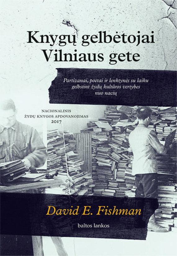 """Knygos viršelis/Davidas E.Fishmanas """"Knygų gelbėtojai Vilniaus gete"""""""