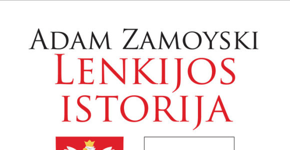 """Knygoje """"Lenkijos istorija"""" – apie visuomenę, sukūrusią savitą socialinę ir politinę civilizaciją"""