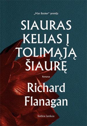 """Knygos viršelis/Richard Flanagan """"Siauras kelias į tolimąją šiaurę"""""""