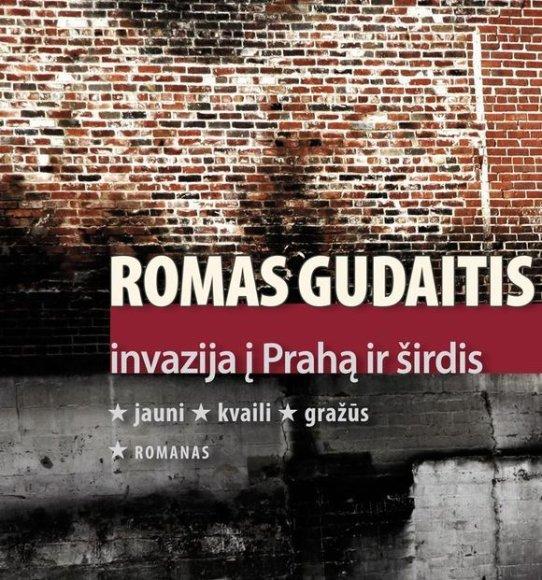 """Romas Gudaitis. """"Invazija į Prahą ir širdis"""""""