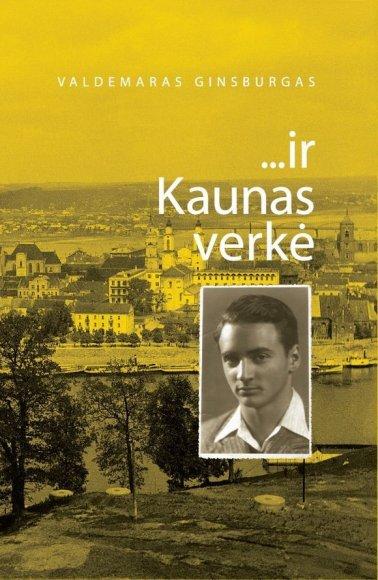 """Valdemaro Ginsburgo """"...ir Kaunas verkė"""" viršelis."""