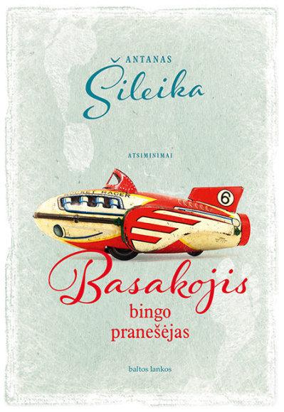 """Knygos viršelis/Antanas Šileika """"Basakojis bingo pranešėjas"""""""