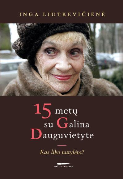 """""""Mažosios leidyklos"""" archyvo nuotraukos/15 metų su Galina Dauguvietyte. Kas liko nutylėta?"""