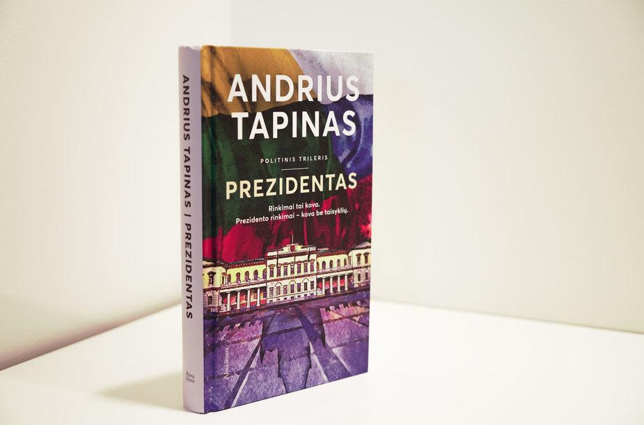 """Andrius Tapinas """"Prezidentas: rinkimai tai kova, prezidento rinkimai – kova be taisyklių"""""""