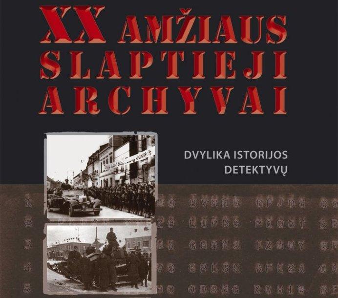 """Knyga """"XX amžiaus slaptieji archyvai: dvylika istorijos detektyvų"""""""