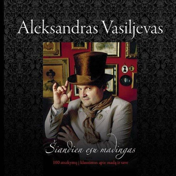 """Aleksandro Vasiljevo knyga """"Šiandien esu madingas. 100 atsakymų į klausimus apie madą ir save"""""""