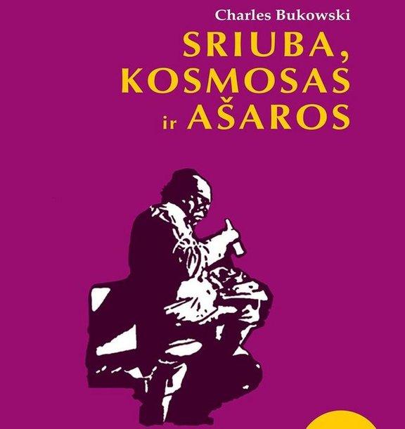 """Charles Bukowski """"Sriuba, kosmosas ir ašaros"""""""