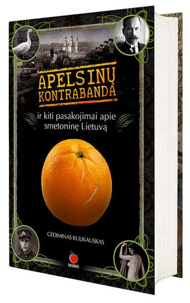 """Knyga """"Apelsinų kontrabanda ir kiti pasakojimai apie smetoninę Lietuvą"""""""