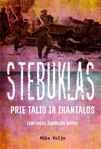 """Knyga """"Stebuklas prie Talio ir Ihantalos: lemtingas Suomijos mūšis"""""""