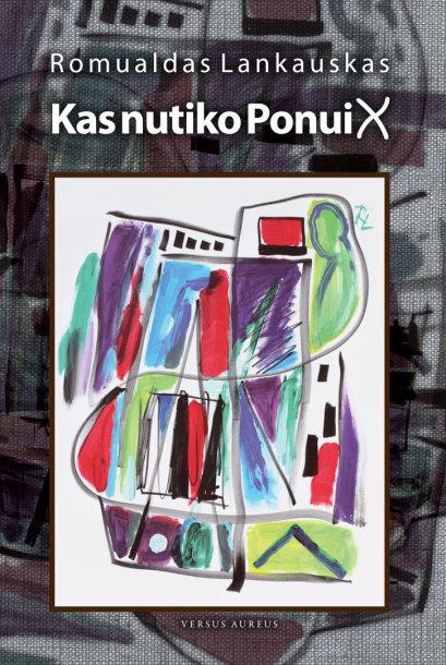"""Romualdo Lankausko knyga """"Kas nutiko ponui X"""""""