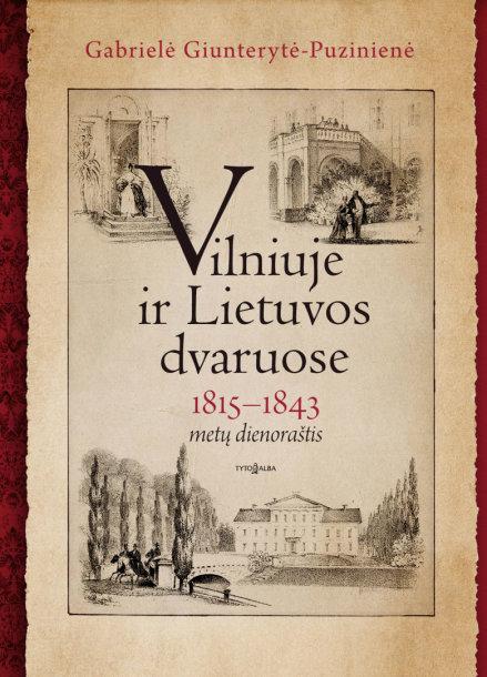 """Knygos viršelis """"Vilniuje ir Lietuvos dvaruose. 1815–1843 metų dienoraštis"""""""